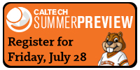 Caltech Summer Preview - Register for Friday, July 28